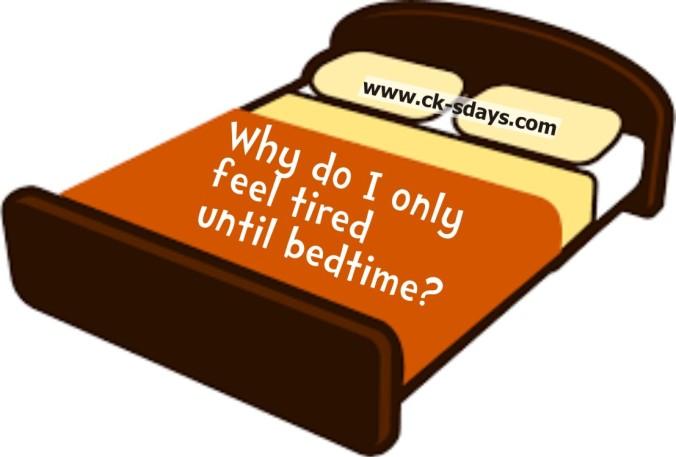 tired till bedtime