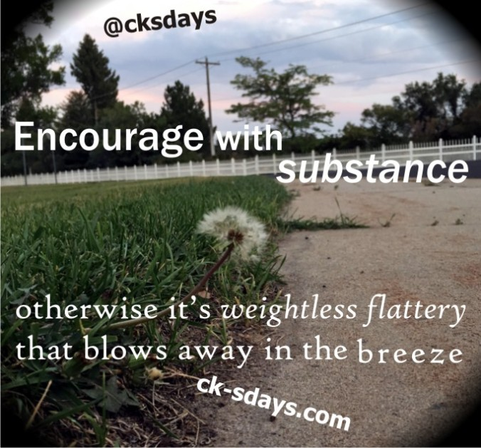 Encourage with substance